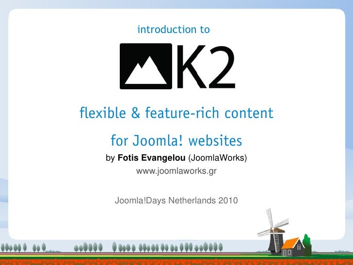 introduction to     flexible & feature-rich content      for Joomla! websites     by Fotis Evangelou (JoomlaWorks)        ...
