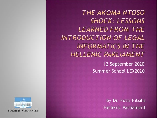 12 September 2020 Summer School LEX2020 by Dr. Fotis Fitsilis Hellenic Parliament