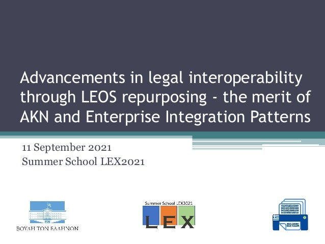 Advancements in legal interoperability through LEOS repurposing - the merit of AKN and Enterprise Integration Patterns 11 ...