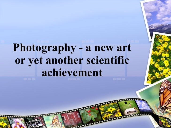 Photography - a new art or yet another scientific achievement