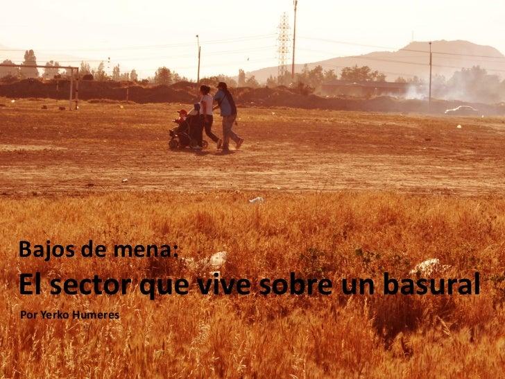 Bajos de mena:El sector que vive sobre un basuralPor Yerko Humeres