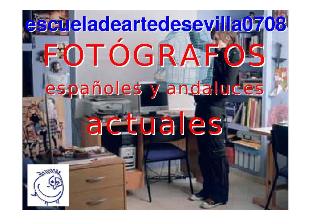 escueladeartedesevilla0708  FOTÓGRAFOS  españoles y andaluces       actuales