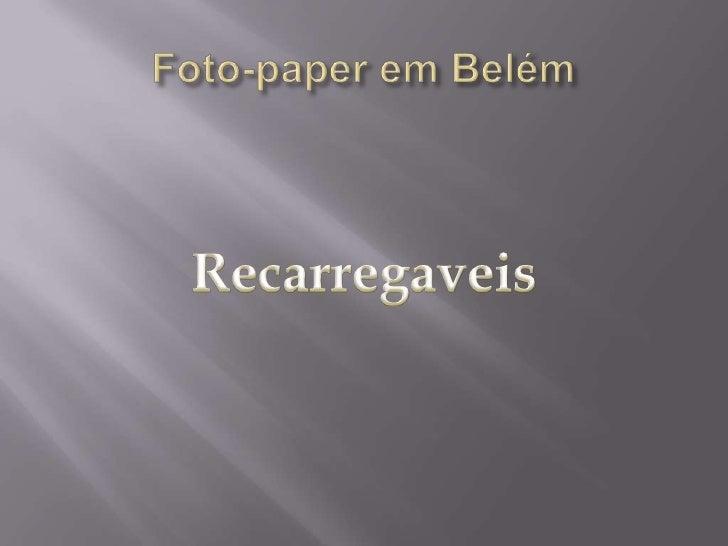 Foto-paper em Belém<br />Recarregaveis<br />