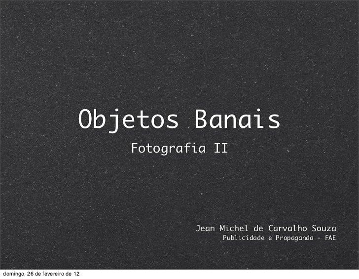 Objetos Banais                                 Fotografia II                                         Jean Michel de Carval...