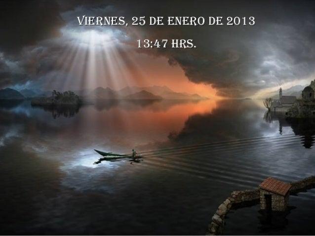 viernes, 25 de enero de 2013viernes, 25 de13:47 hrs. 2013               enero de         13:47 hrs.