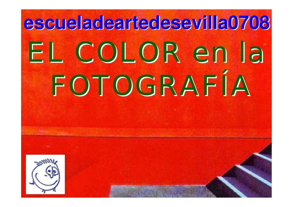 escueladeartedesevilla0708 EL COLOR en la  FOTOGRAFÍA