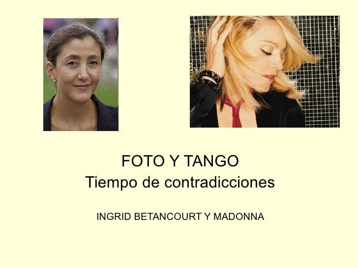 INGRID BETANCOURT Y MADONNA FOTO Y TANGO Tiempo de contradicciones