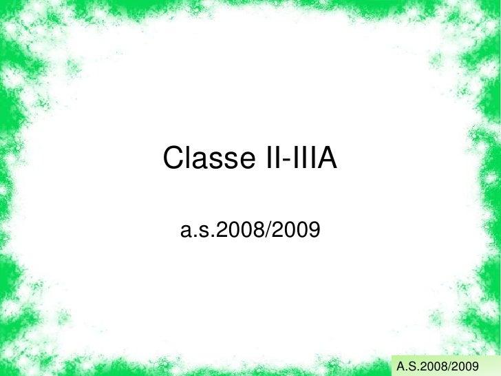 Classe II-IIIA<br />a.s.2008/2009<br />A.S.2008/2009<br />