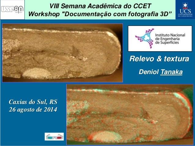 """VIII Semana Acadêmica do CCET  Workshop """"Documentação com fotografia 3D""""  Relevo & textura  Caxias do Sul, RS  26 agosto d..."""