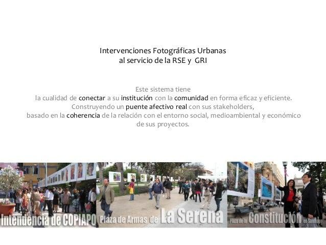Intervenciones Fotográficas Urbanas al servicio de la RSE y GRI Este sistema tiene la cualidad de conectar a su institució...