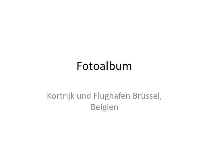 FotoalbumKortrijk und Flughafen Brüssel,            Belgien