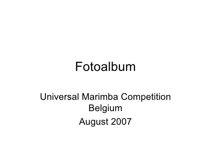 Fotoalbum Universal Marimba Competition Belgium August 2007