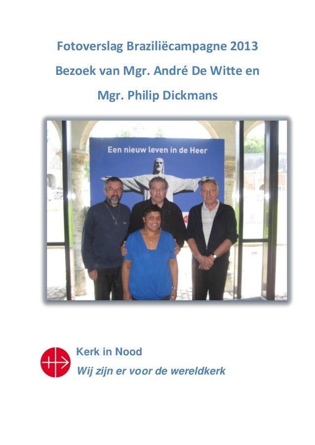 Fotoverslag Braziliëcampagne 2013Bezoek van Mgr. André De Witte enMgr. Philip DickmansKerk in NoodWij zijn er voor de were...