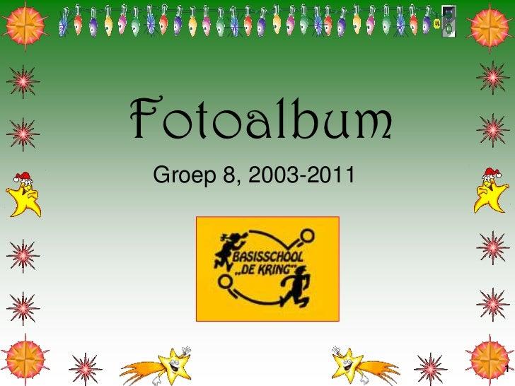 1<br />Fotoalbum<br />Groep 8, 2003-2011<br />