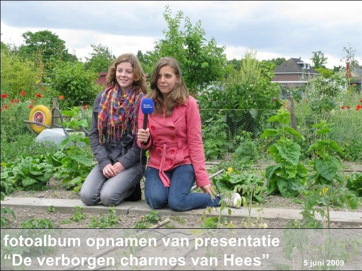 """fotoalbum opnamen van presentatie  """"De verborgen charmes van Hees""""   5 juni 2009"""