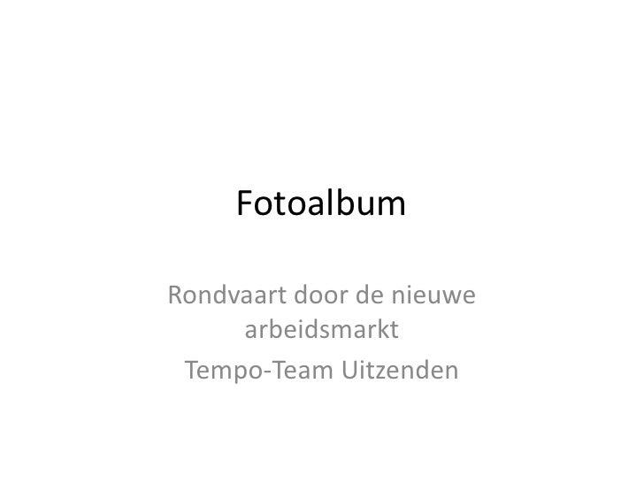 Fotoalbum<br />Rondvaart door de nieuwe arbeidsmarkt<br />Tempo-Team Uitzenden<br />