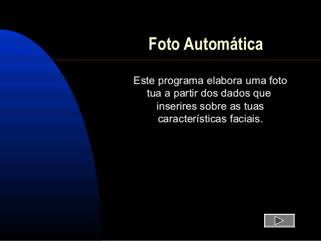 Foto Automática Este programa elabora uma foto tua a partir dos dados que inserires sobre as tuas características faciais.