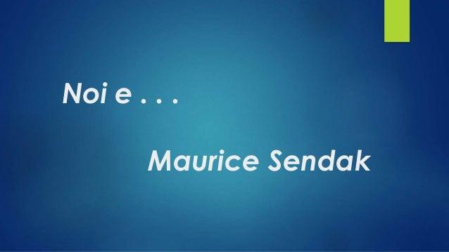 Noi e . . . Maurice Sendak