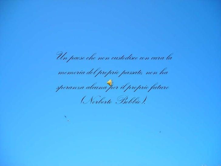 Un paese che non custodisce con cura la memoria del proprio passato, non ha speranza alcuna per il proprio futuro (Norbert...