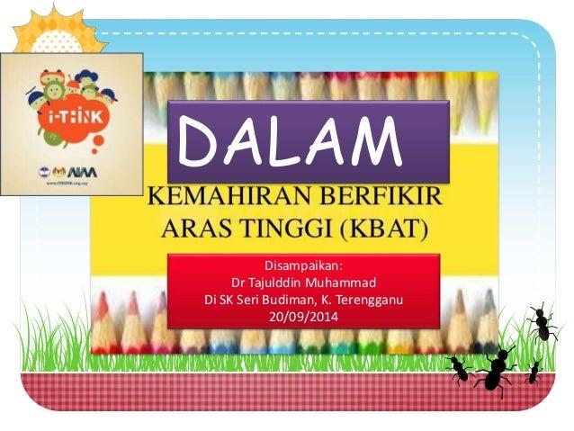 DALAM  Disampaikan:  Dr Tajulddin Muhammad  Di SK Seri Budiman, K. Terengganu  20/09/2014