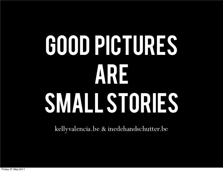 GOOD PICTURES                          ARE                     SMALL STORIES                      kellyvalencia.be & inede...