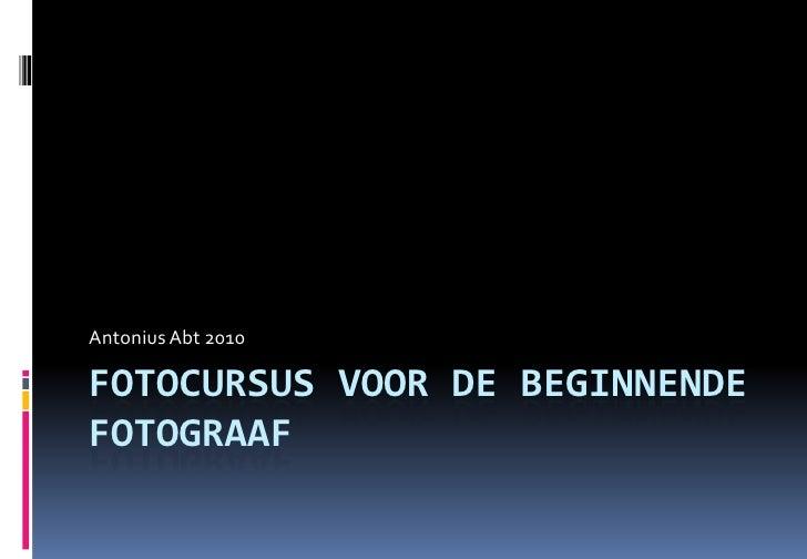 Fotocursus voor de beginnende fotograaf<br />Antonius Abt 2010<br />