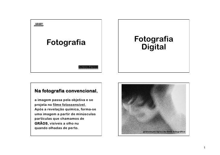 Fotografia                     Fotografia                                       DigitalNa fotografia convencional,a imagem...