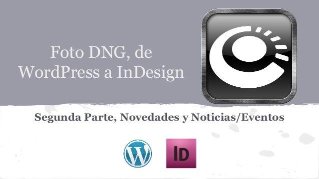 Foto DNG, de WordPress a InDesign Segunda Parte, Novedades y Noticias/Eventos