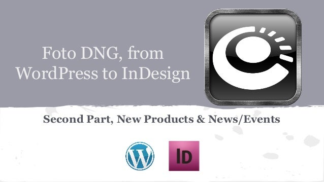 Foto DNG, from WordPress to InDesign Second Part, New Products & News/Events