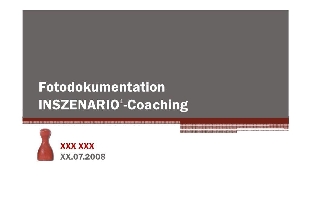 Fotodokumentation INSZENARIO -Coaching                ®       XXX XXX   XX.07.2008