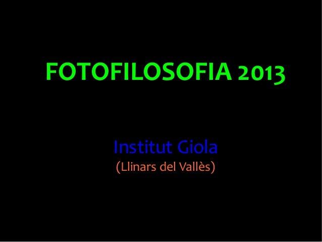 FOTOFILOSOFIA 2013 Institut Giola (Llinars del Vallès)