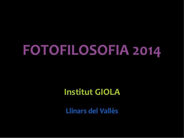 FOTOFILOSOFIA 2014  Institut GIOLA  Llinars del Vallès