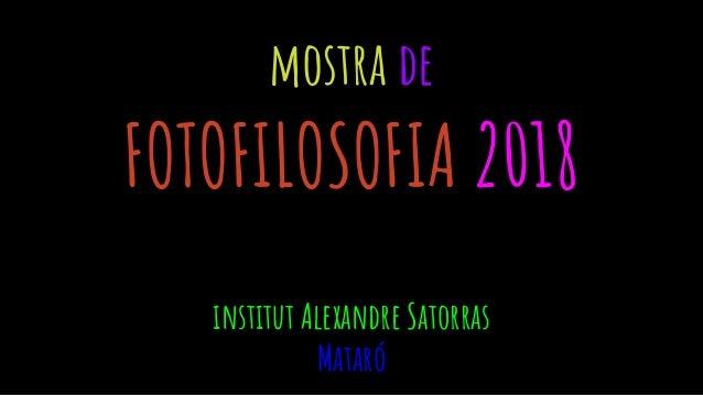 mostra de FOTOFILOSOFIA 2018 institut Alexandre Satorras Mataró
