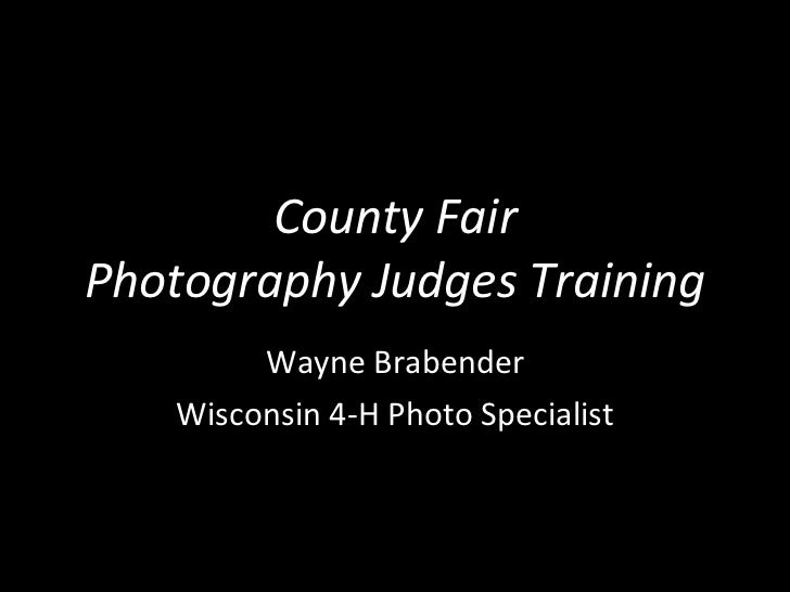 County Fair Photography Judges Training Wayne Brabender Wisconsin 4-H Photo Specialist