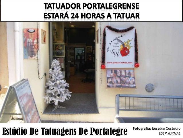 Estúdio De Tatuagens De Portalegre  Fotografia: Eusébio Custódio ESEP JORNAL