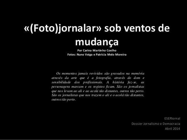 «(Foto)jornalar» sob ventos de mudança Por Carina Martinho Coelho Fotos: Nuno Veiga e Patrícia Melo Moreira ESEPJornal Dos...
