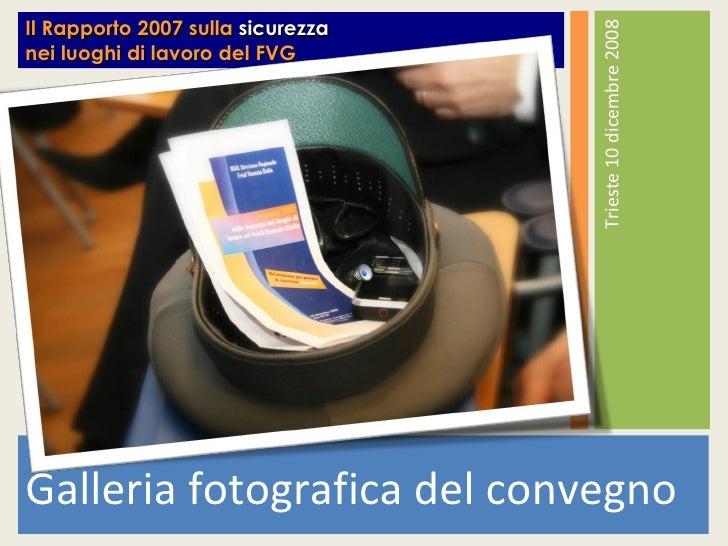 <ul><li>Galleria fotografica del convegno </li></ul><ul><li>Trieste 10 dicembre 2008 </li></ul>Il Rapporto 2007 sulla  sic...
