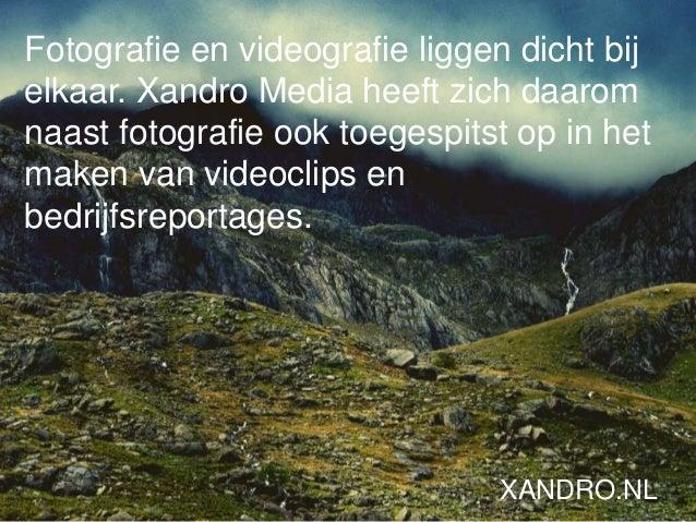 Fotografie en videografie liggen dicht bij elkaar. Xandro Media heeft zich daarom naast fotografie ook toegespitst op in h...