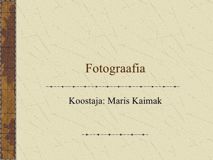 Fotograafia Koostaja: Maris Kaimak