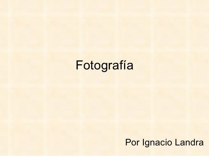 Fotografía Por Ignacio Landra