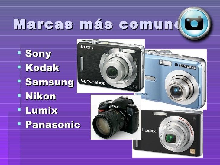Marcas más comunes <ul><li>Sony </li></ul><ul><li>Kodak </li></ul><ul><li>Samsung </li></ul><ul><li>Nikon </li></ul><ul><l...