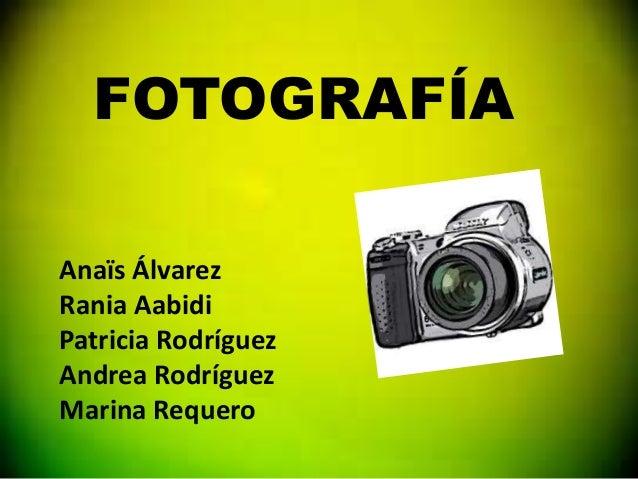 FOTOGRAFÍA Anaïs Álvarez Rania Aabidi Patricia Rodríguez Andrea Rodríguez Marina Requero
