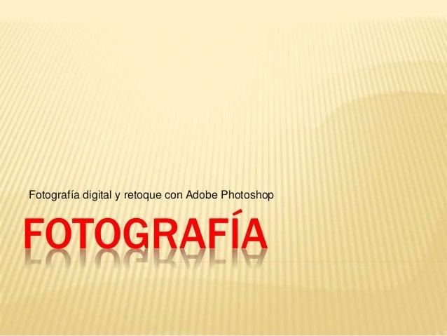 FOTOGRAFÍA Fotografía digital y retoque con Adobe Photoshop