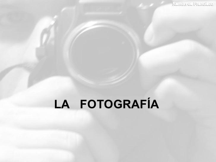 <ul><li>LA  FOTOGRAFÍA </li></ul>