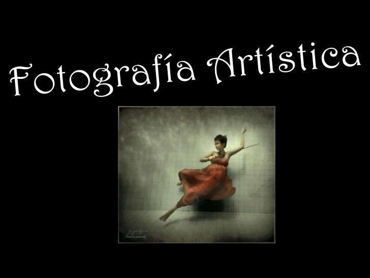 La fotografía artísticatiene la capacidad demover a los espectadorespara que no sólo miren unobjeto o una imagen sinoque v...