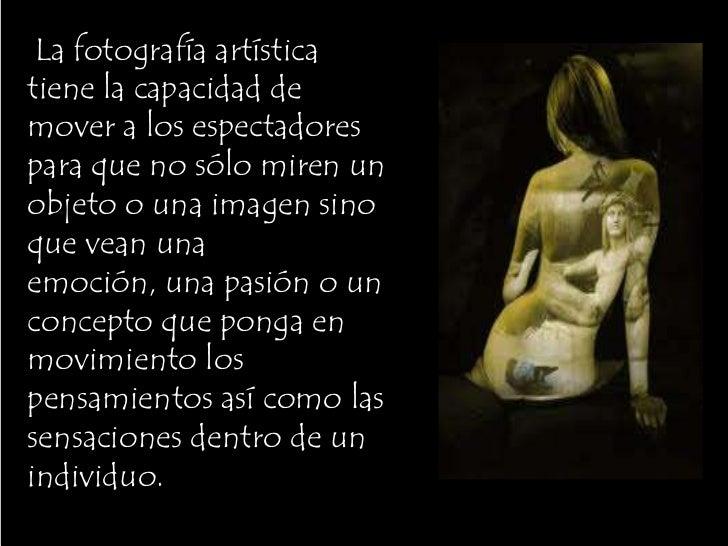 Toda la fotografía artística es unacombinación de la suerte y de la disciplinatécnica. Poder esperar la luz, la expresión ...