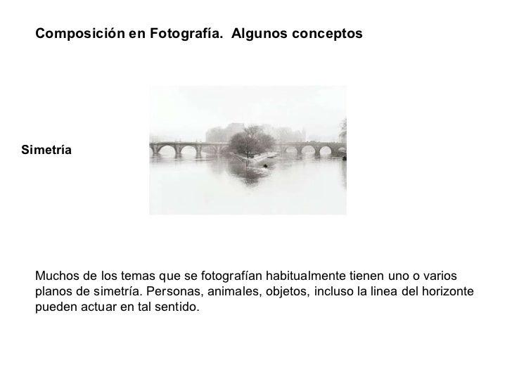 Composición en Fotografía.  Algunos conceptos Muchos de los temas que se fotografían habitualmente tienen uno o varios pla...