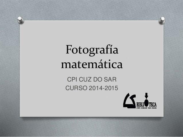 Fotografía matemática CPI CUZ DO SAR CURSO 2014-2015