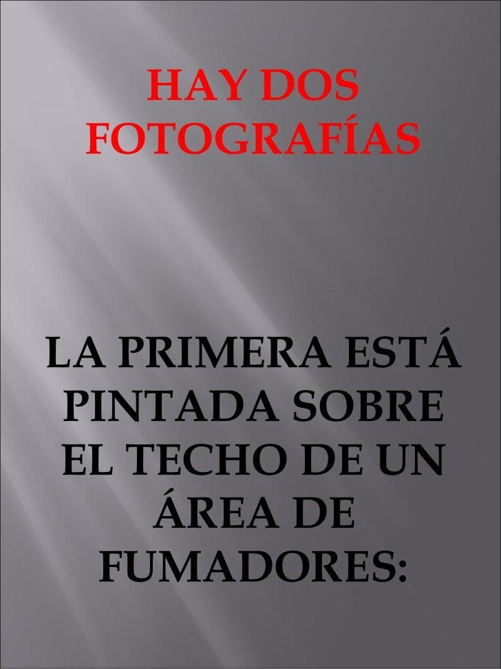 HAY DOS FOTOGRAFÍAS LA PRIMERA ESTÁ PINTADA SOBRE EL TECHO DE UN ÁREA DE FUMADORES: