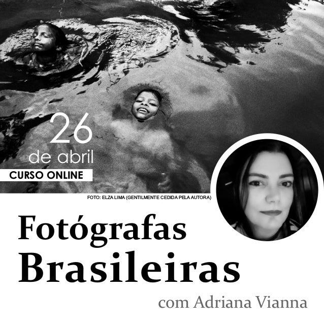 Fotógrafas Brasileiras com Adriana Vianna CURSO ONLINE 26 de abril FOTO: ELZA LIMA (GENTILMENTE CEDIDA PELA AUTORA)